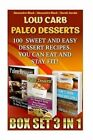 Low Carb Paleo Desserts Box Set 3 in 1 100 Sweet and Easy Dessert Recipes. You Can Eat and Stay Fit!: (Low Carb Recipes for Weight Loss, Fat Bombs, Gluten Free Deserts, Lose Weight, Donuts, Paleo Pies) by Sarah Jacobs, Alexandra Black (Paperback / softback, 2015)