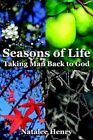 Seasons of Life Taking Man Back to God by Natalee Henry 9781425926687