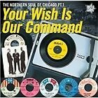 Various Artists - Your Wish is Our Command (Northern Soul of Chicago, 2012)