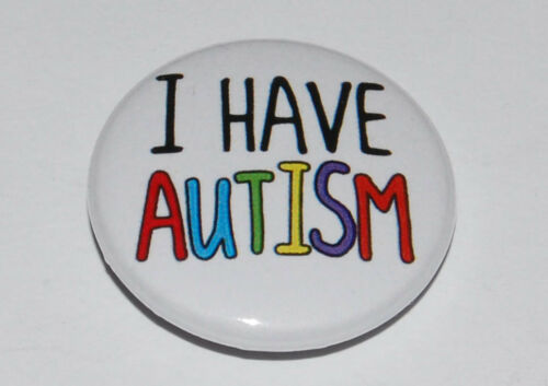 1 INCH BUTTON BADGE AUTISTIC I HAVE AUTISM 25MM