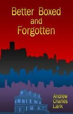 Better Boxed and Forgotten (The Archive Series) (Volume 1)