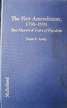 First Amendment, 1791-1991 : Two Hundred Years of Freedom by Leahy, James E.