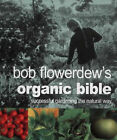 Bob Flowerdew's Organic Bible: Successful Gardening the Natural Way by Bob Flowerdew (Paperback, 2001)