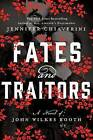 Fates and Traitors: A Novel of John Wilkes Booth by Jennifer Chiaverini (Hardback)