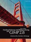 Fotobearbeitung und Bildgestaltung mit GIMP 2.8 von Klaus Gölker (2012, Taschenbuch)