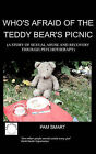 Who's Afraid of the Teddy Bear's Picnic?: A Story of Sexual Abuse and Recovery Through Psychotherapy by Pamela Denise Smart (Paperback, 2006)