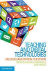 Teaching and Digital Technologies: Big Issues and Critical Questions by Cambridge University Press (Paperback, 2015)
