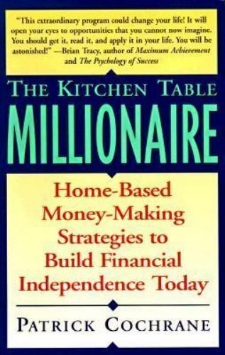 The Kitchen Table Millionaire : Home-Based Money-Making Strategies to Build...