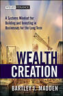 Wealth Creation: A Systems Mindset for Building and Investing in Businesses for the Long Term by Bartley J. Madden (Hardback, 2010)