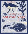 An Illustrated Coastal Year: The Seashore Uncovered Season by Season by Celia Lewis (Hardback, 2015)