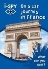 i-SPY on a Car Journey in France: What Can You Spot? by i-SPY (Paperback, 2016)
