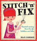 Stitch 'n' Fix: Essential Mending Know How for Bachelors and Babes by Joan Gordon (Paperback, 2009)