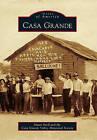 Casa Grande by Casa Grande Valley Historical Society, Dawn Snell (Paperback / softback, 2011)