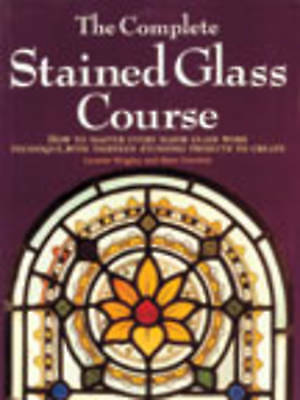 Gerstein, Marc,Wrigley, Lynette, The Complete Stained Glass Course: How to Maste