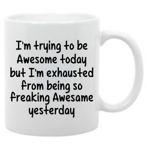 I M Trying To Be Awesome Today But I M Exhausted 11 Oz Coffee Mug 742415877937 Ebay