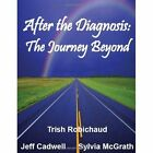 After The Diagnosis The Journey Beyond 9780557059034 by Jeff Cadwell Book