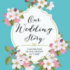 Our Wedding Story: A Celebration of Our Journey to  I Do by Adams Media (Hardback, 2015)