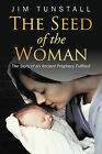 The Seed of the Woman: The Story of an Ancient Prophecy Fulfilled by Jim Tunstall (Hardback, 2011)