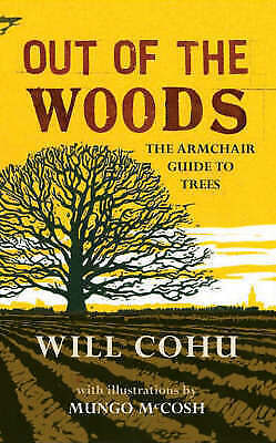 1 of 1 - Out of the Woods: The Armchair Guide to Trees, Will Cohu