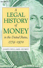 A Legal History of Money: In the United States 1774-1970 by James Willard Hurst (Paperback, 2001)