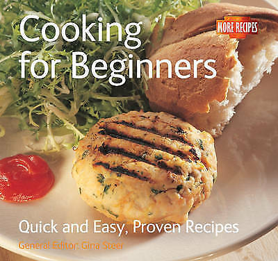 Cooking for Beginners (Quick and Easy, Proven Recipes Series) by Gina Steer, Goo