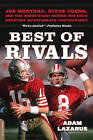 Best of Rivals: Joe Montana, Steve Young, and the Inside Story Behind the Nfl's Greatest Quarterback Controversy by Adam Lazarus (Paperback, 2013)