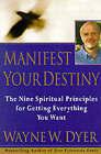 Manifest Your Destiny by Wayne W. Dyer (Paperback)