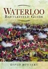Waterloo : Battlefield Guide by David Buttery (2014, Paperback)