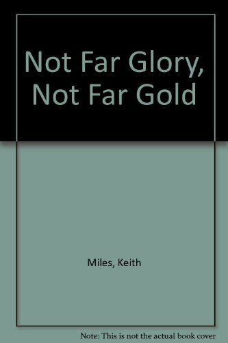 Not for Glory Not for Gold By Keith Miles