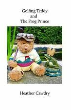 Golfing Teddy: Golfing Teddy and the Frog Prince : Another Adventure for...