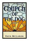 Church of the Dog by Kaya McLaren (Paperback / softback, 2008)