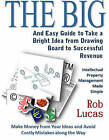 The BIG and Easy Guide to Take a Bright Idea from Drawing Board to Successful Revenue: Intellectual Property Management Made Simple by Rob Lucas (Paperback, 2008)