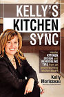 Kelly's Kitchen Sync: Insider Kitchen Design and Remodeling Tips from an Award-Winning Kitchen Expert by Kelly Morisseau (Paperback / softback, 2011)