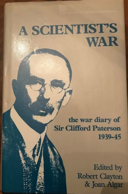 Scientist's War: The War Diary of Sir Clifford Paterson, 1939-45 by Clifford Pat