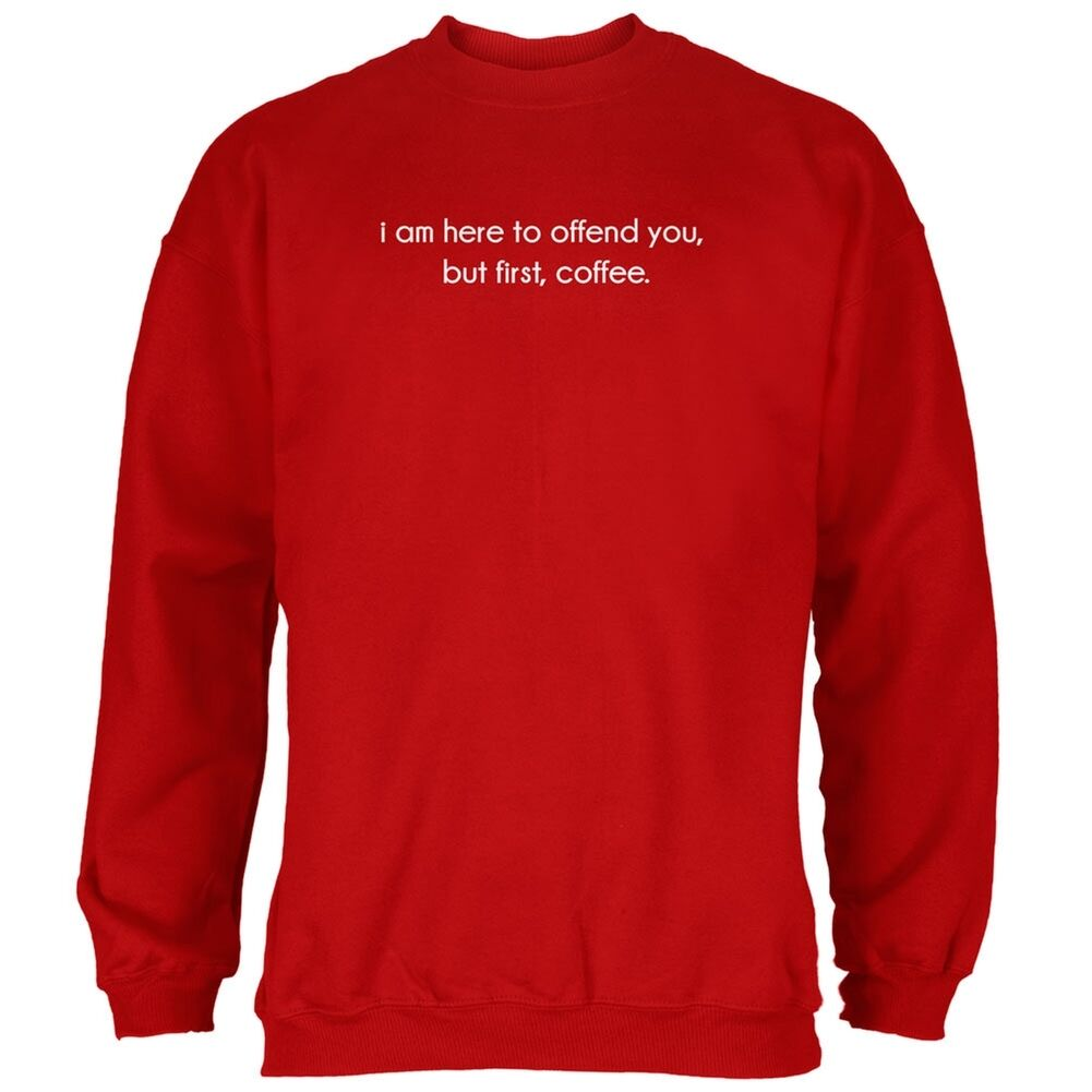 I Am Here To Offend You, But First, Coffee ROT Adult Sweatshirt