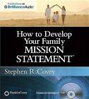 How to Develop Your Family Mission Statement by Dr Stephen R Covey (CD-Audio)