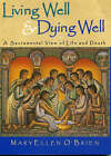Living Well and Dying Well: A Sacramental View of Life and Death by MaryEllen O'Brien (Paperback, 2001)