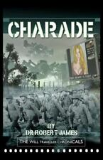 Charade : The Will Traveller Chronicals by Robert James (2011, Paperback)