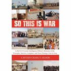 so This Is War a 3rd U.s. Cavalry Intelligence Officers Memoirs of The Triumphs