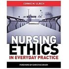 Nursing Ethics in Everyday Practice : A Step-By-Step Guide by Connie M. Ulrich (2012, Hardcover)