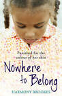 Nowhere to Belong: Punished for the Colour of Her Skin by Harmony Brookes (Paperback, 2009)