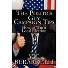 The Politics Guy Campaign Tips How to Win a Local Election Paperback – 24 Nov 2010