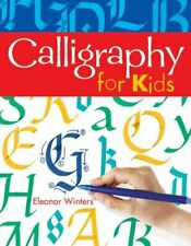 Calligraphy for Kids by Eleanor Winters (2007, Paperback)