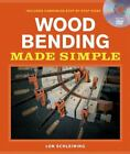 Made Simple (Taunton Press): Wood Bending Made Simple by Lon Schleining (2010, Paperback)