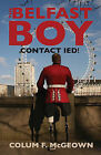 The Belfast Boy: Contact IED! by Colum F. McGeown (Paperback, 2013)