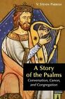 A Story of the Psalms: Conversation, Canon and Congregation by V. Steven Parrish (Paperback, 2003)