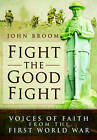 Fight the Good Fight: Voices of Faith from the First World War by John Broom (Hardback, 2015)