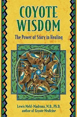 Coyote Wisdom: The Power of Story in Healing by Lewis Mehl-Madrona (2005,...