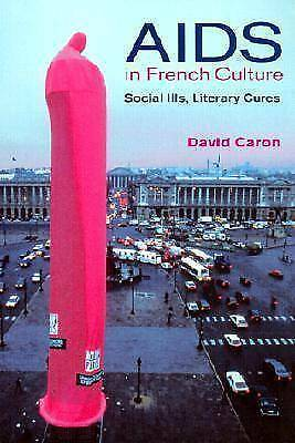 AIDS in French Culture:  Social Ills, Literary Cures by Caron, David