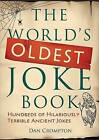 The World's Oldest Joke Book: Hundreds of Hilariously Terrible Ancient Jokes by Dan Crompton (Paperback / softback, 2011)